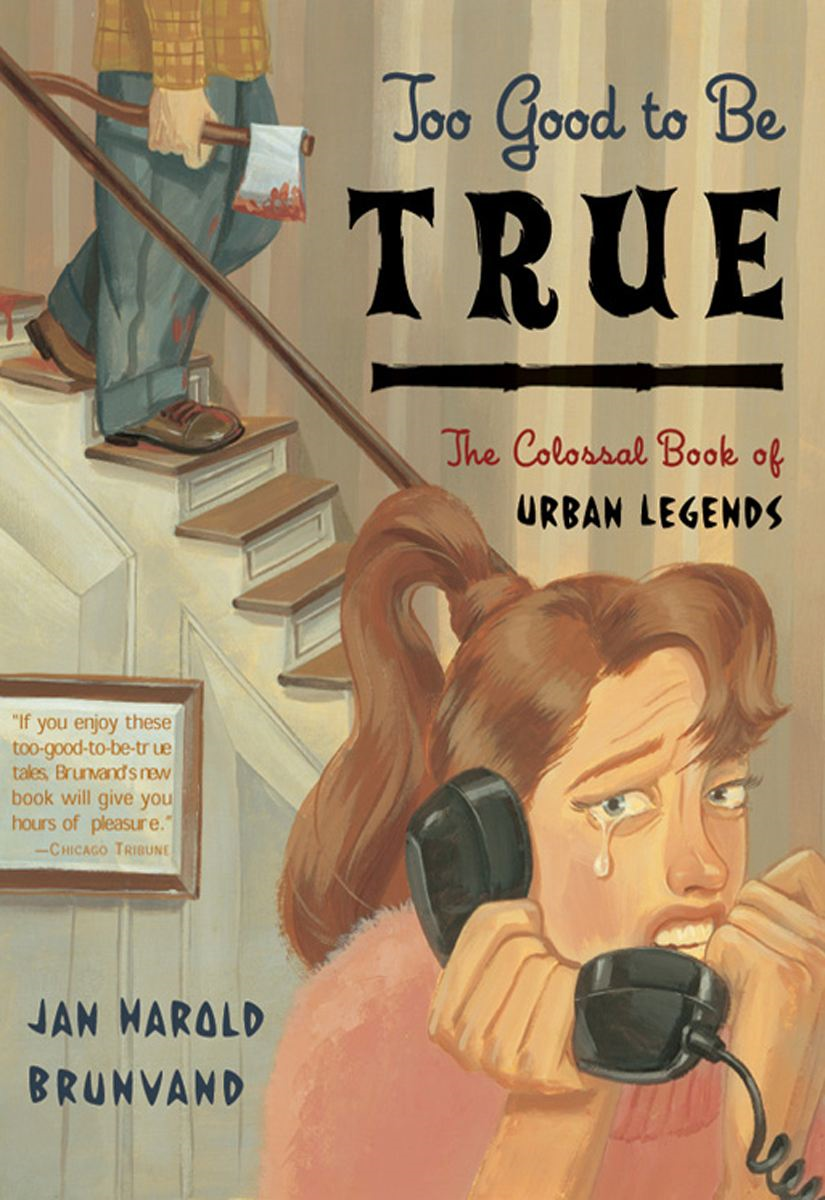 Too Good to Be True: The Colossal Book of Urban Legends By: Jan Harold Brunvand