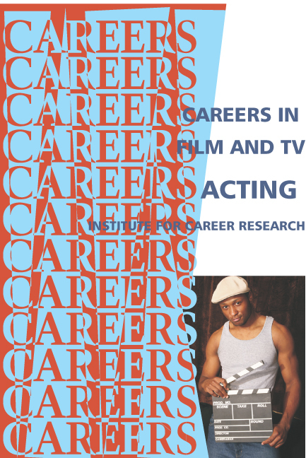 Career in Film and T.V. Acting By: Institute For Career Research