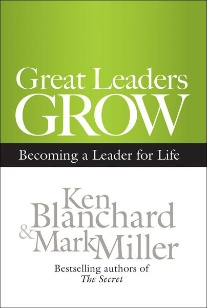 Great Leaders Grow By: Ken Blanchard,Mark Miller
