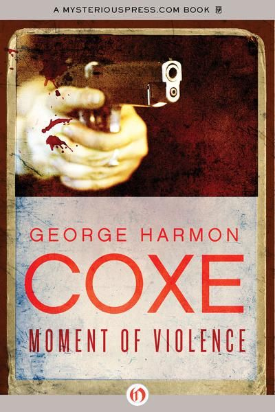 Moment of Violence By: George Harmon Coxe