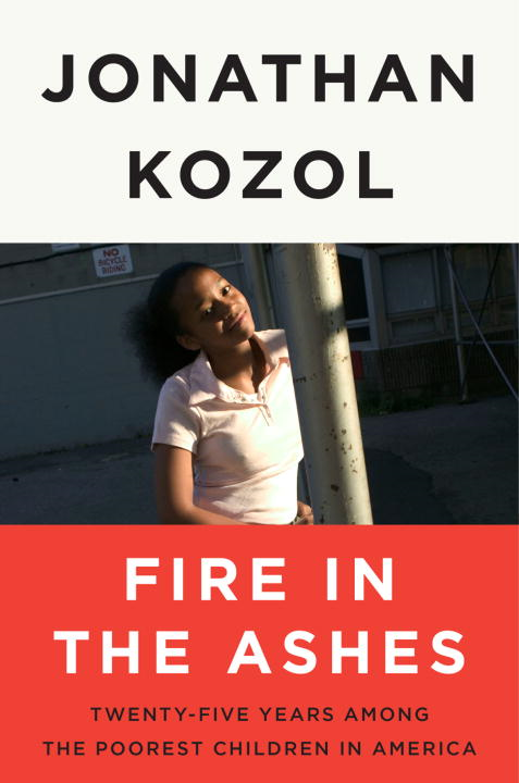 Fire in the Ashes By: Jonathan Kozol