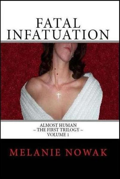 Fatal Infatuation: Volume 1 of ALMOST HUMAN ~The First Trilogy