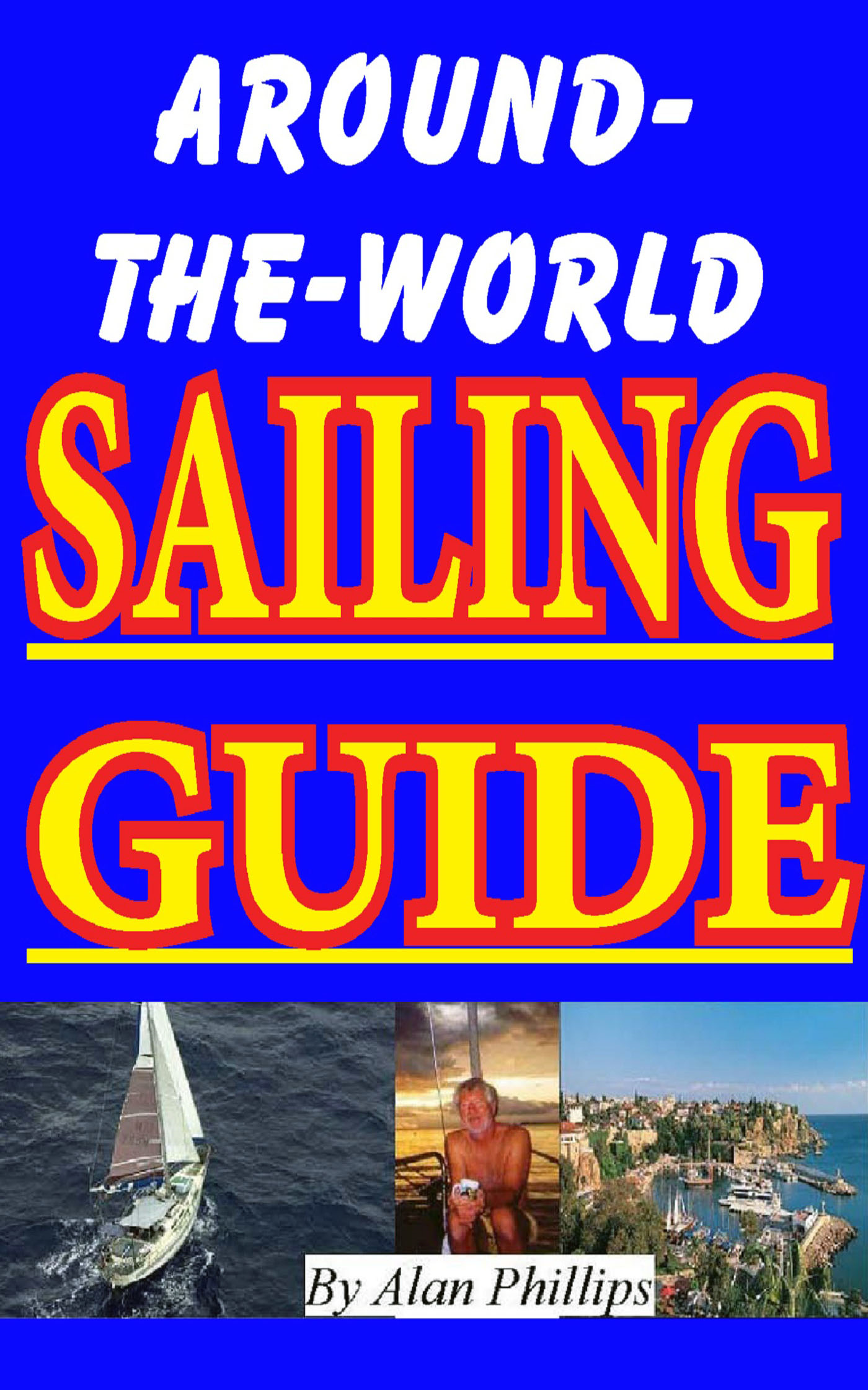 Around-The-World Sailing Guide By: Alan Phillips