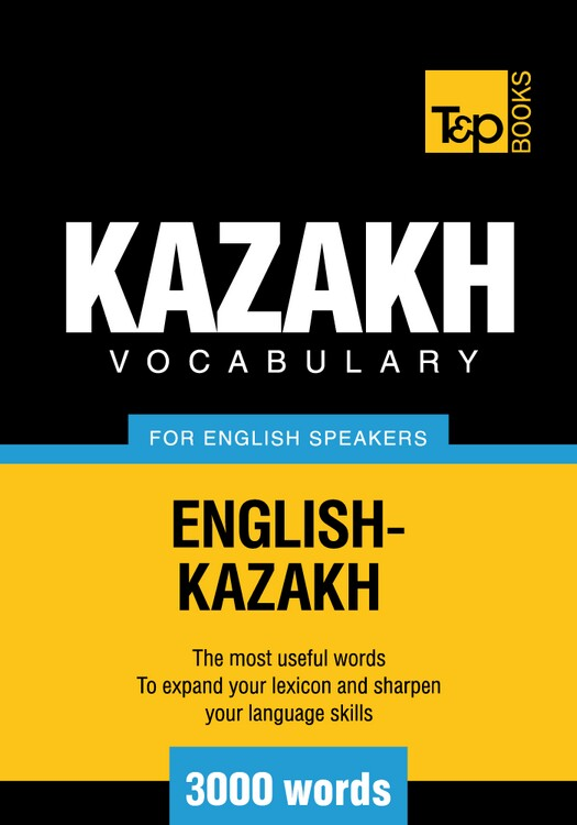 Kazakh vocabulary for English speakers - 3000 words By: Andrey Taranov