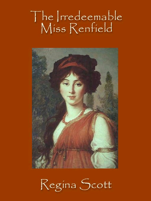 The Irredeemable Miss Renfield By: Regina Scott