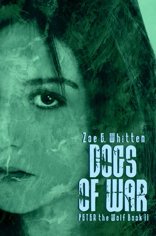 Dogs of War (Peter the Wolf, Book 2) By: Zoe E. Whitten