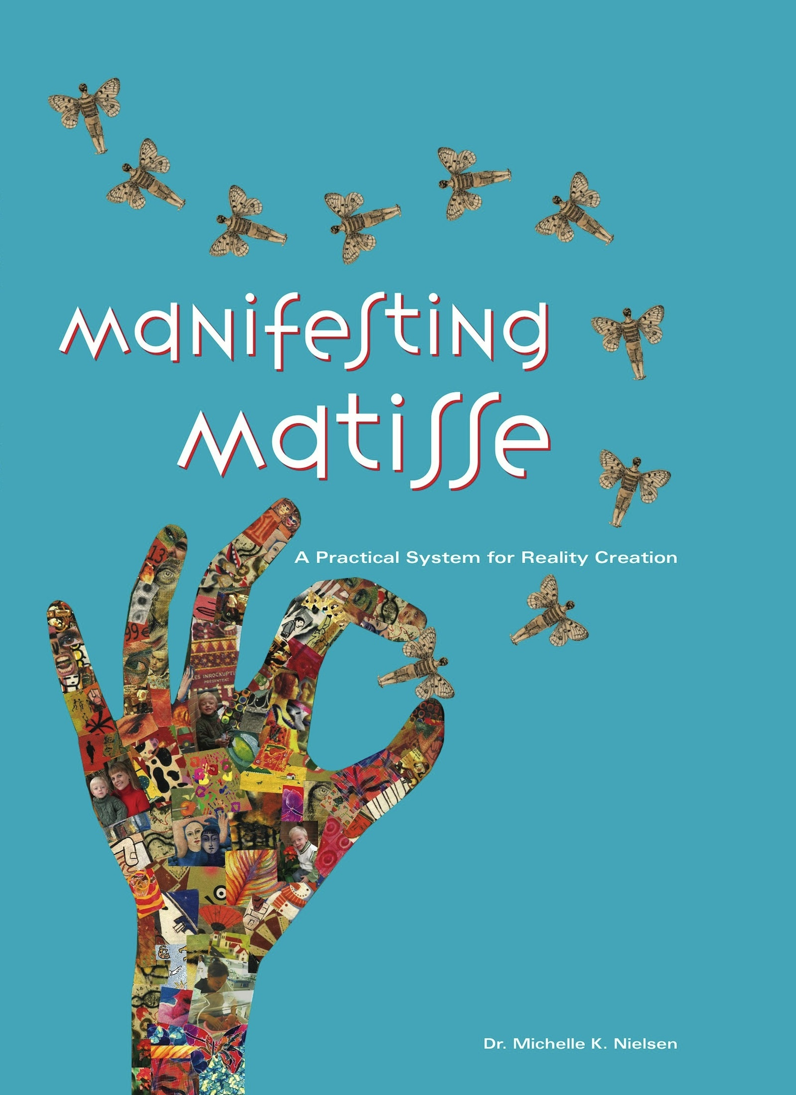Manifesting Matisse-A Practical Guide for Reality Creation. By: Michelle Nielsen