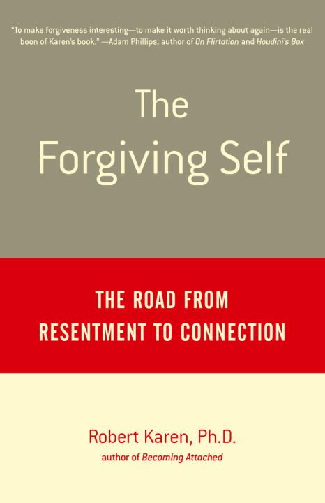 The Forgiving Self By: Robert Karen, Ph.D.
