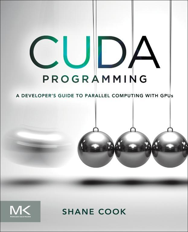 CUDA Programming By: Shane Cook