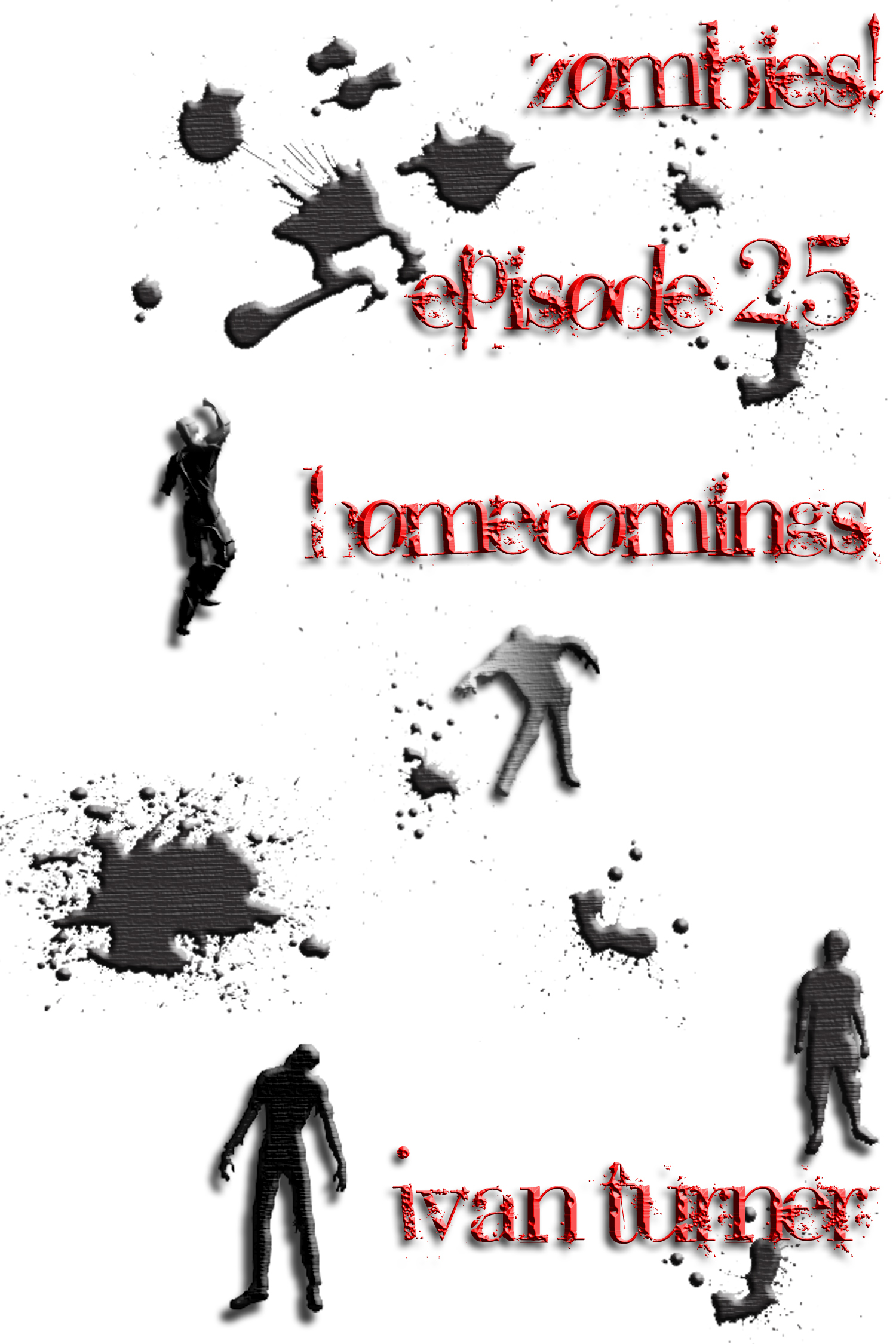 Zombies! Episode 2.5: Homecomings By: Ivan Turner