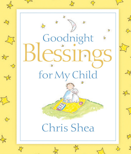 Goodnight Blessings for My Child By: Chris Shea
