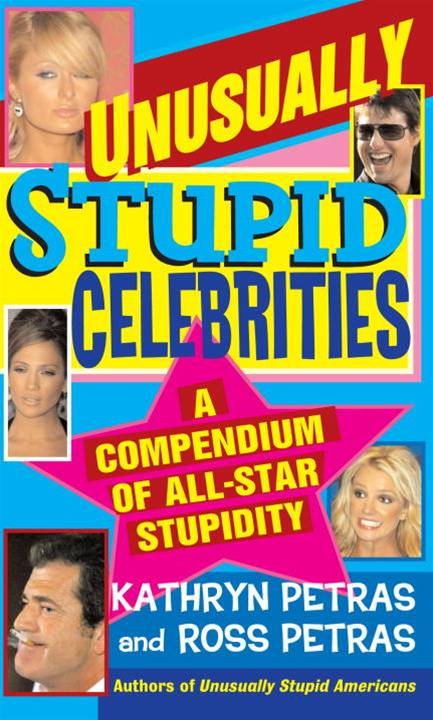 Unusually Stupid Celebrities By: Kathryn Petras,Ross Petras