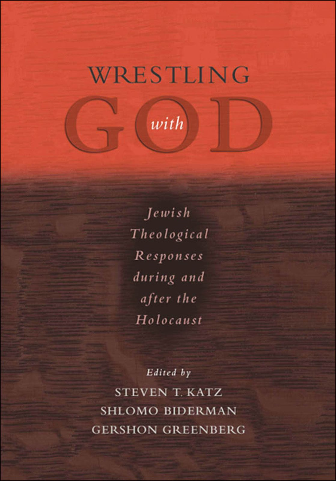 Wrestling with God : Jewish Theological Responses during and after the Holocaust