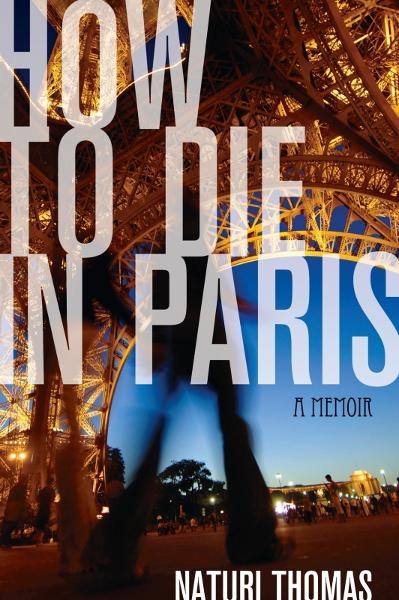 How to Die in Paris By: Naturi Thomas