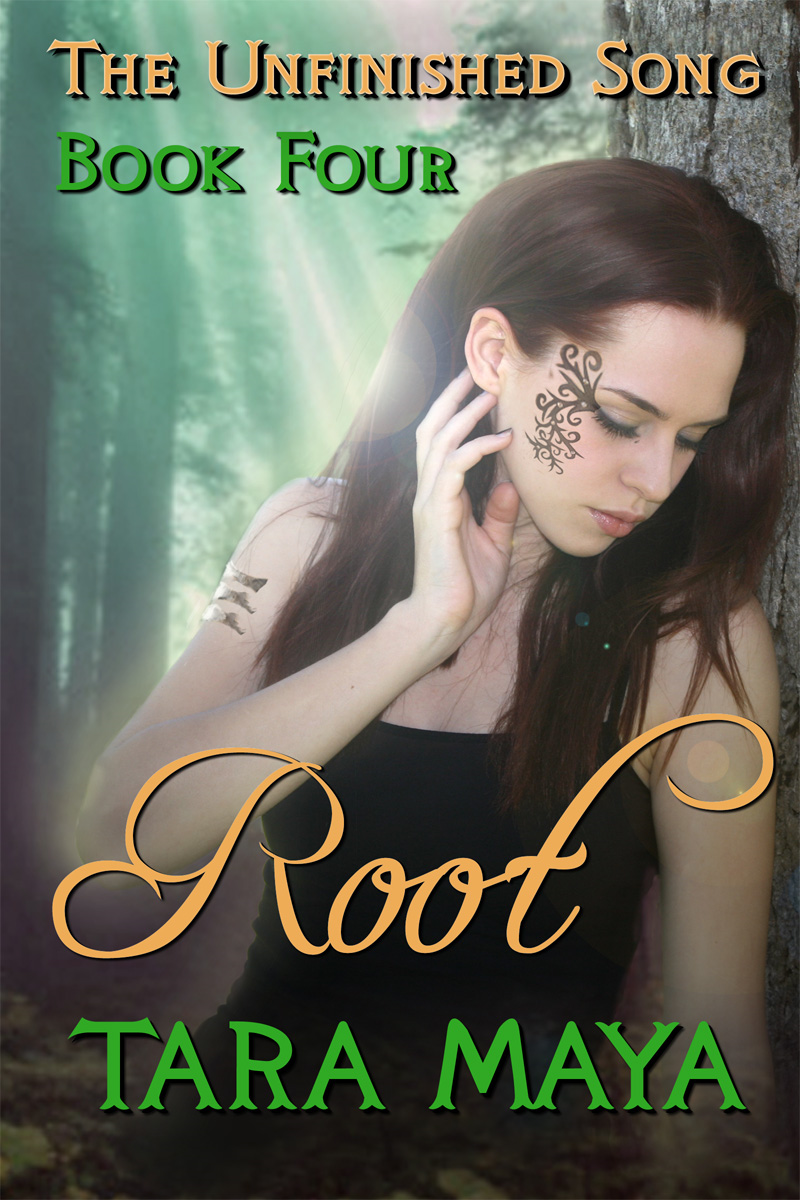 The Unfinished Song (Book 4): Root By: Tara Maya