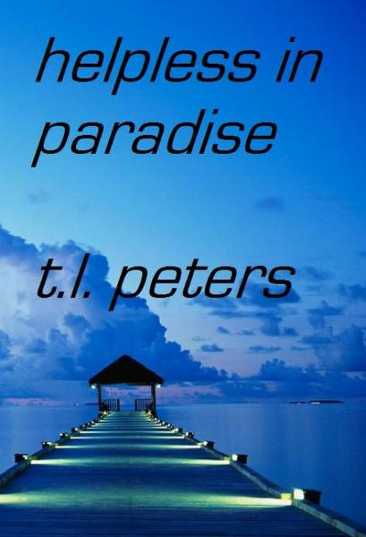 Helpless in Paradise By: T.L. Peters