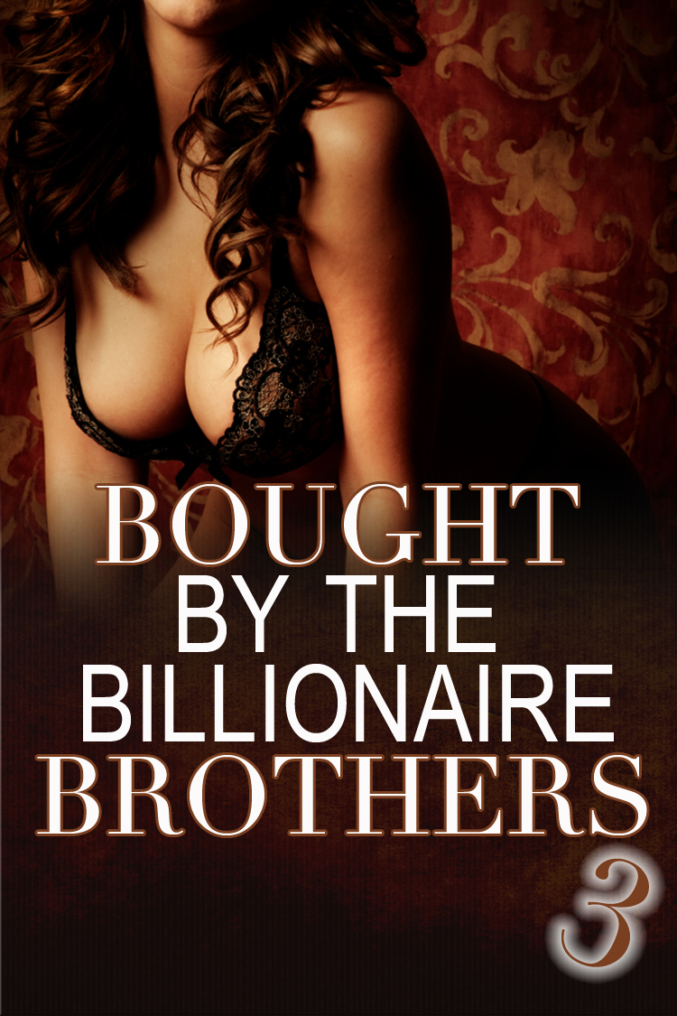 Alexx Andria - Bought By The Billionaire Brothers 3