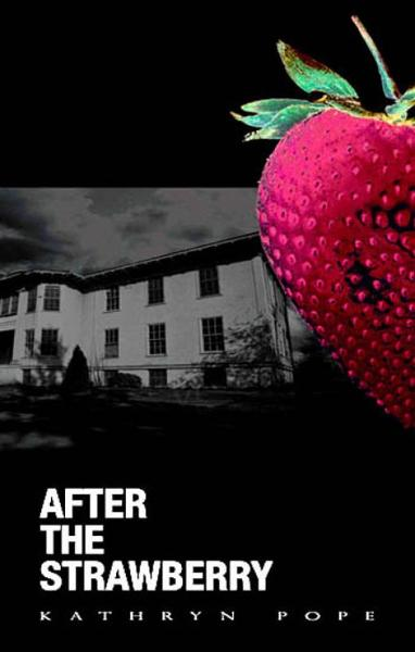After the Strawberry By: Kathryn Pope