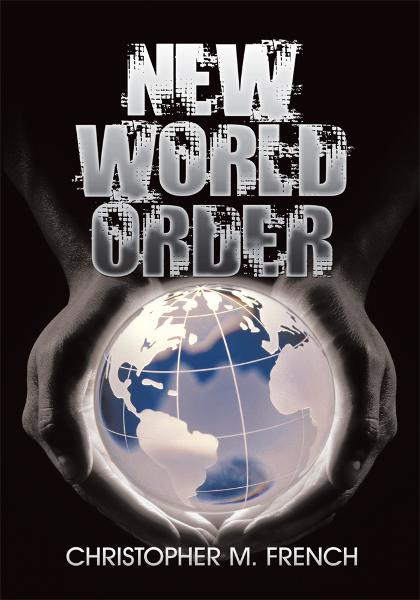 New World Order By: Christopher M. French