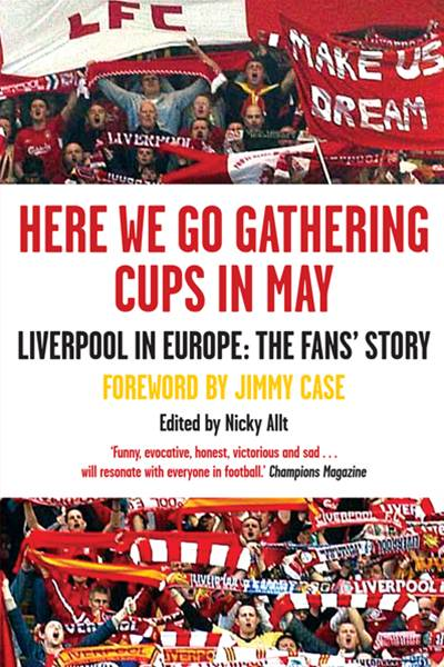 Here We Go Gathering Cups In May: Liverpool In Europe, The Fans' Story By: Allt Nicky