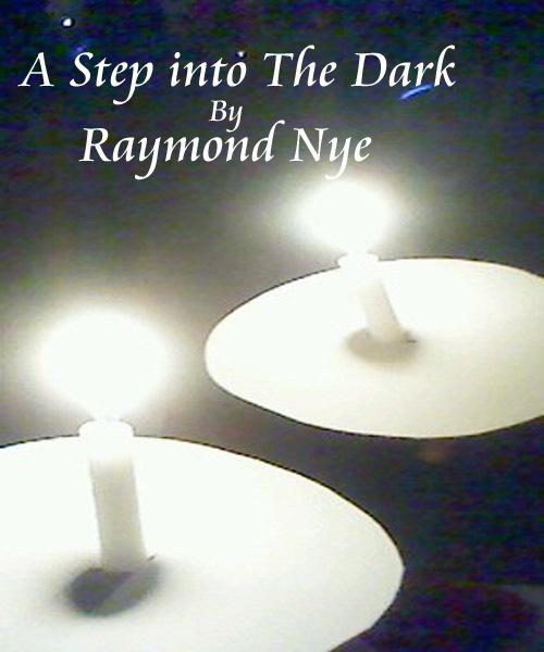 A Step into the dark By: Raymond Nye
