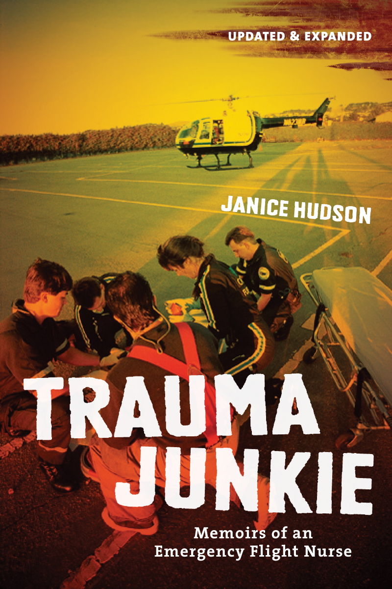Trauma Junkie: Memoirs of an Emergency Flight Nurse By: Janice Hudson