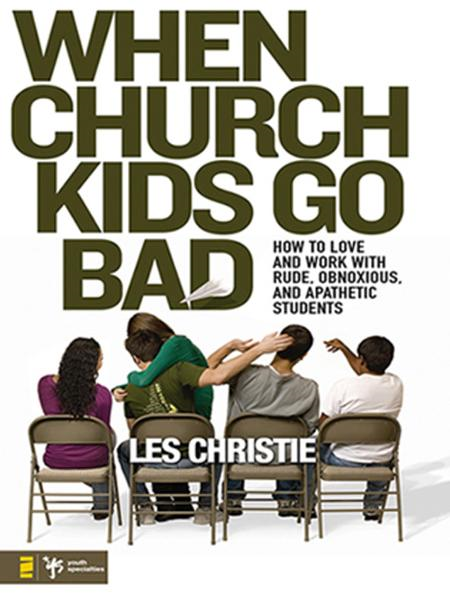 When Church Kids Go Bad By: Les   Christie