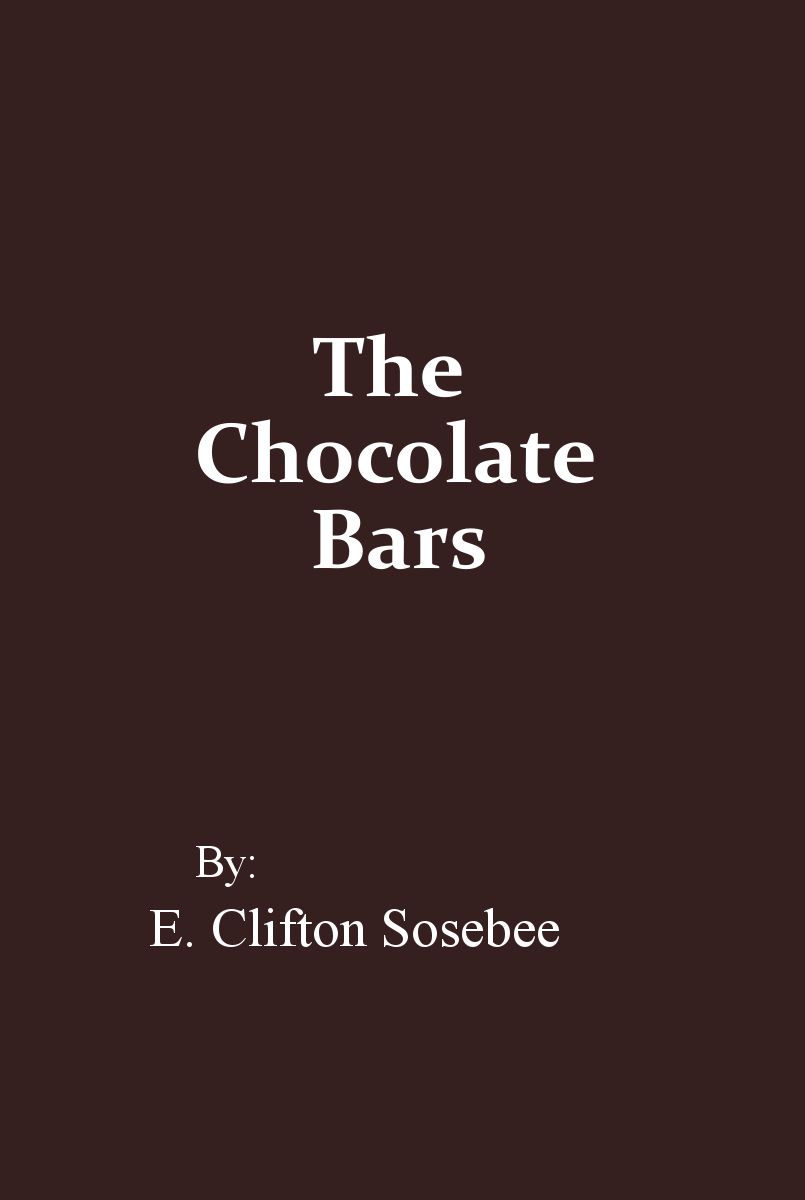 The Chocolate Bars By: E. Clifton Sosebee