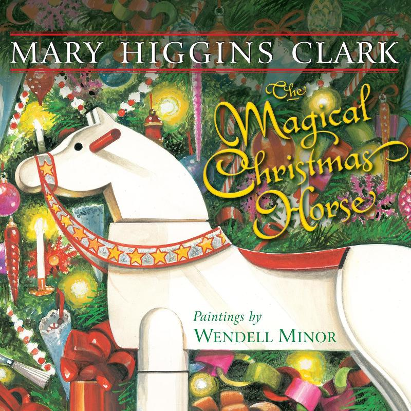The Magical Christmas Horse By: Mary Higgins Clark,Wendell Minor