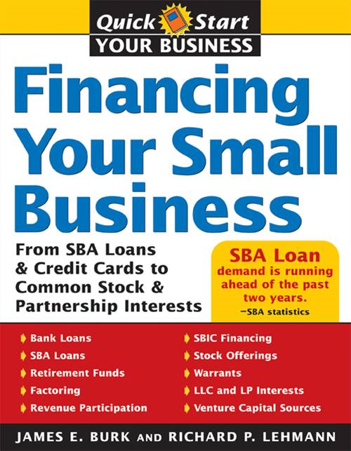 Financing Your Small Business: From SBA Loans and Credit Cards to Common Stock and Partnership Interests