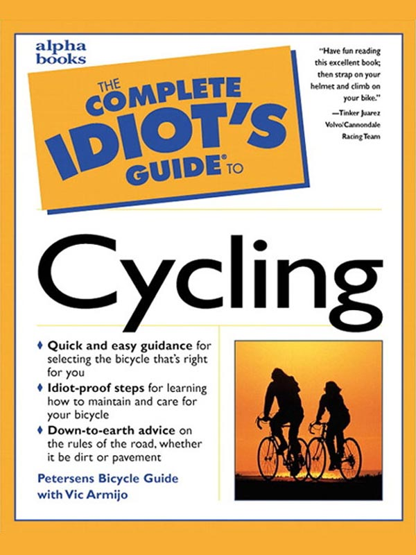 The Complete Idiot's Guide to Cycling By: Vic Armijo