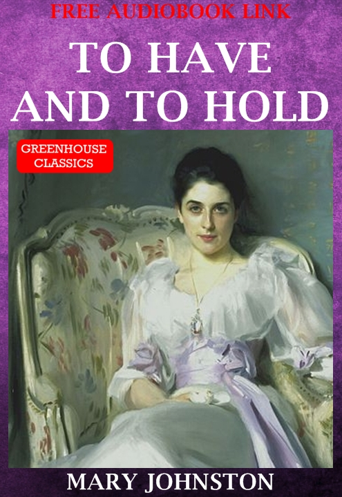 To Have And To Hold (Complete & Illustrated)(Free AudioBook Link)