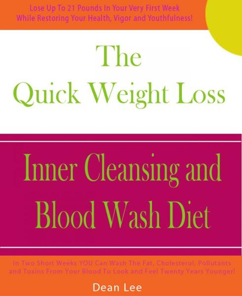 The Quick Weight Loss Inner Cleansing and Blood Wash Diet By: Dean Lee