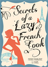 Secrets Of A Lazy French Cook: