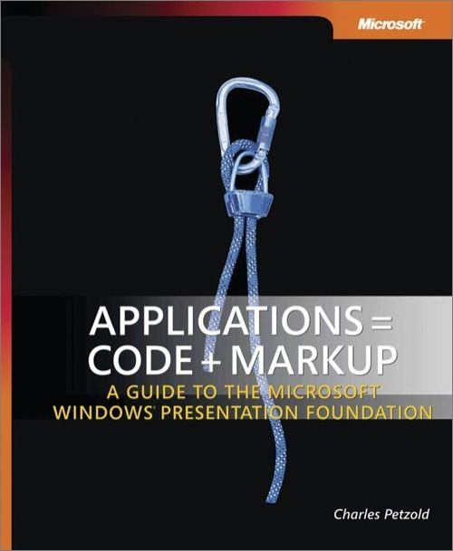 Applications = Code + Markup: A Guide to the Microsoft® Windows® Presentation Foundation By: Charles Petzold