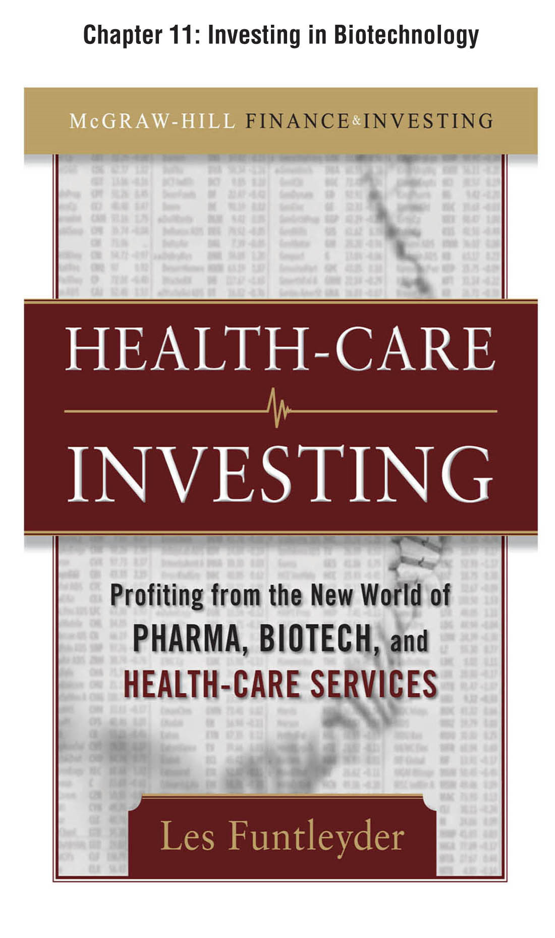 Healthcare Investing, Chapter 11 - Investing in Biotechnology By: Les Funtleyder