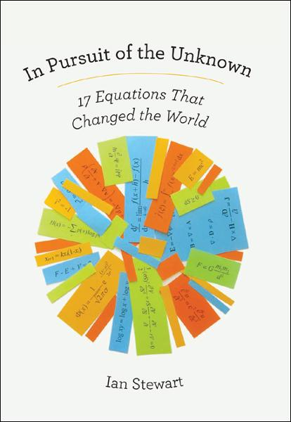 In Pursuit of the Unknown: 17 Equations That Changed the World By: Ian Stewart