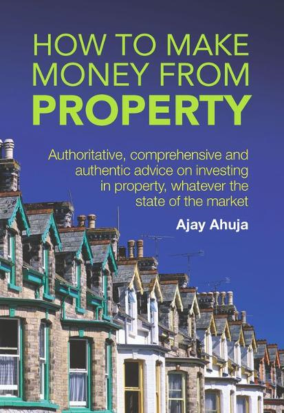 How to Make Money From Property By: Ajay Ahuja
