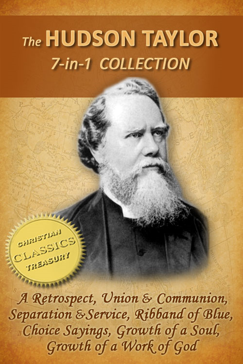 The HUDSON TAYLOR Collection, 7-in-1 [Illustrated] A Retrospect, Union and Communion, Separation and Service, Ribband of Blue, Taylor in Early Years, Growth of a Work of God, Choice Sayings By: Hudson Taylor