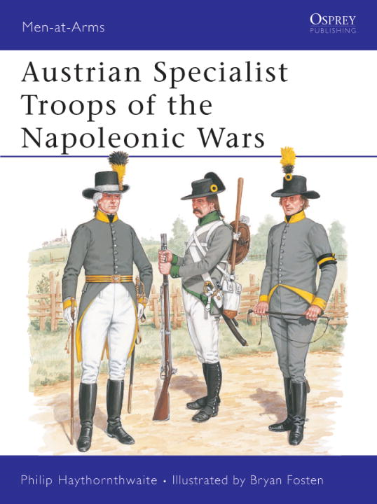 Austrian Specialist Troops of the Napoleonic Wars By: Philip Haythornthwaite,Bryan Fosten