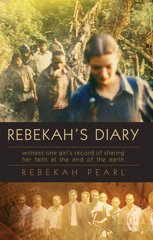 Rebekah's Diary: One girl's record of sharing her faith at the end of the earth By: Rebekah Pearl