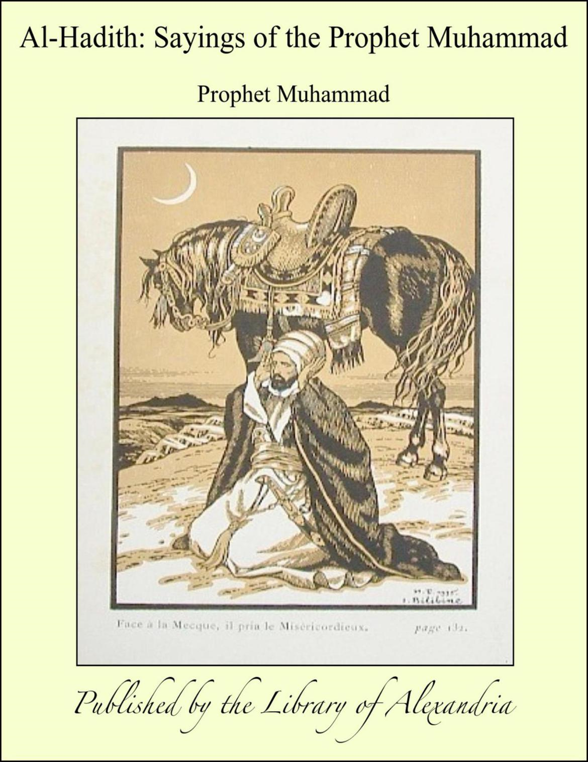 Al-Hadith: Sayings of The Prophet Muhammad By: Prophet Muhammad