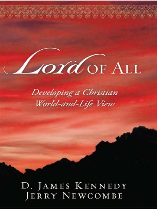 Lord of All: Developing a Christian World-and-Life View By: D. James Kennedy,Jerry Newcombe