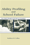 Ability Profiling And School Failure: One Child's Struggle To Be Seen As Competent