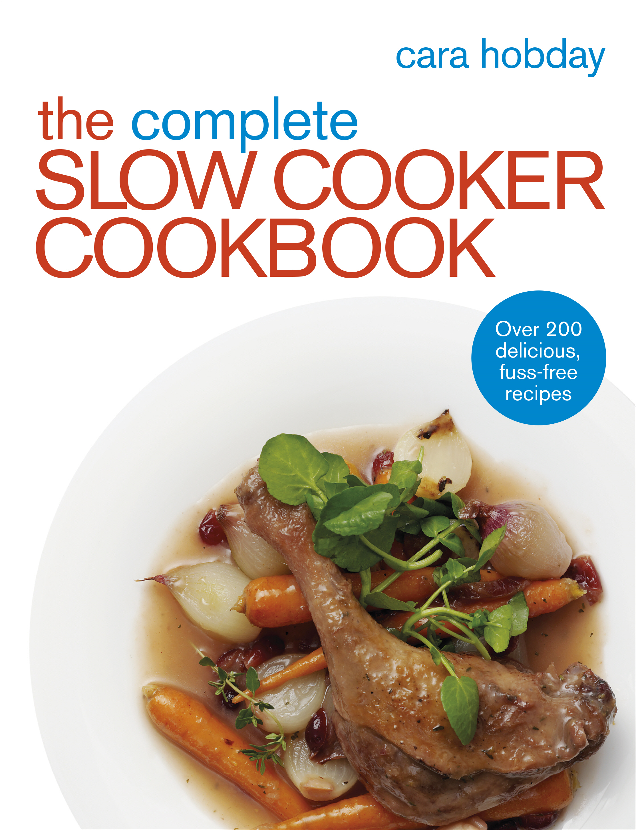 The Complete Slow Cooker Cookbook Over 200 Delicious Easy Recipes