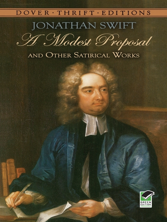 A Modest Proposal and Other Satirical Works By: Jonathan Swift