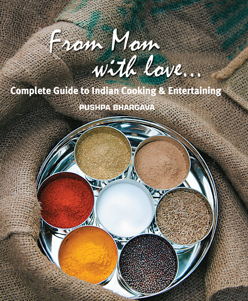 From Mom with love…: Complete Guide to Indian Cooking and Entertaining By: Pushpa Bhargava
