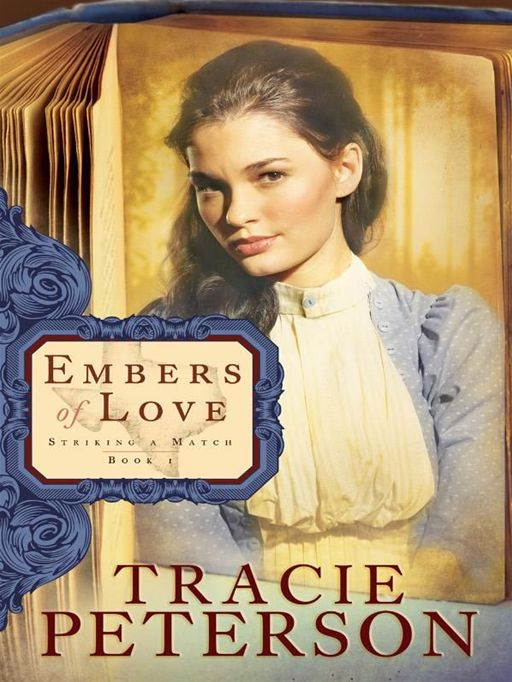 Embers of Love (Striking a Match Book #1) By: Tracie Peterson