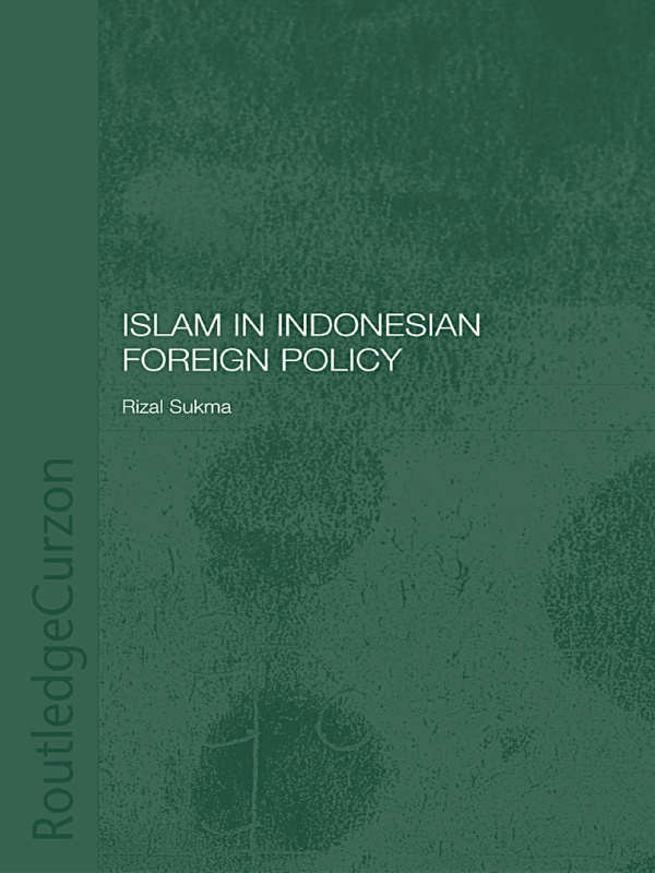 Islam in Indonesian Foreign Policy Domestic Weakness and the Dilemma of Dual Identity
