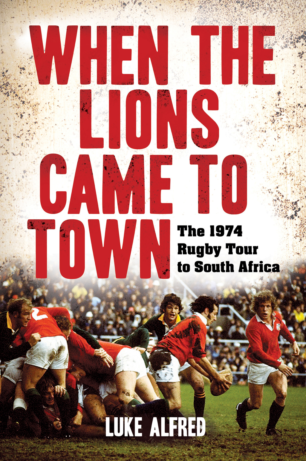 When the Lions Came to Town The 1974 rugby tour to South Africa